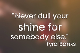 never-dull-your-shine-for-somebody-else